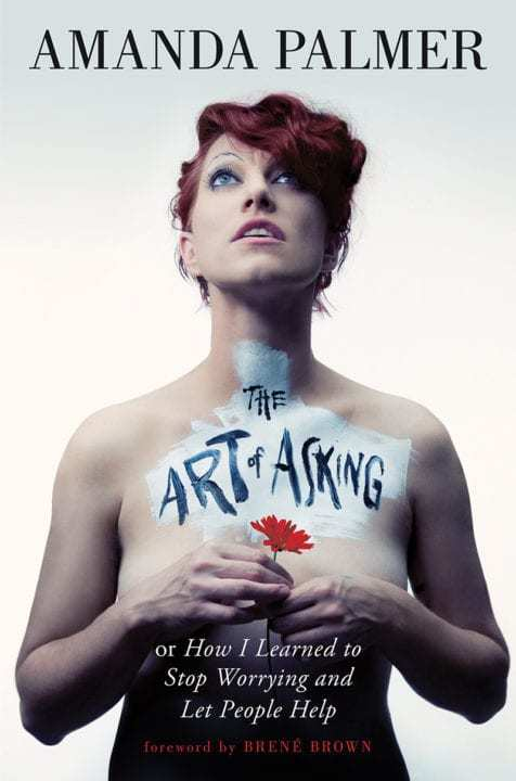 How I fell madly in Love with a complete stranger or Amanda Palmer and The Art of Asking